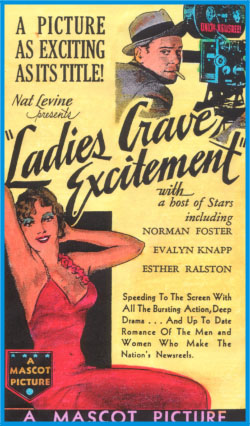 "It was from small Mascot Pictures, but Ladies Crave Excitement (1935) still packed ""Bursting Action, Deep Drama...And Up To Date Romance"" into its 73 minutes. Supervising editor Joseph H. Lewis would soon become a prolific director of B Westerns. His later film noirs, including the independently produced Gun Crazy (1949), would become renowned."